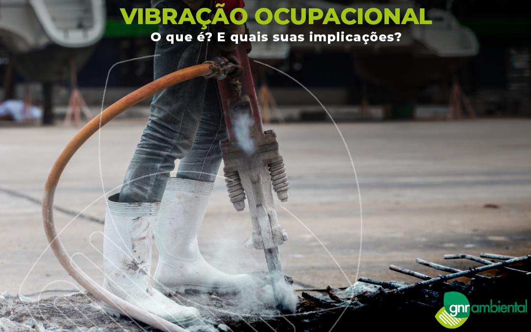 Vibração Ocupacional: o que é? E quais suas implicações?