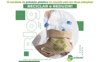 O combate da poluição plástica no mundo está em duas soluções: reciclar e reduzir