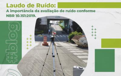 Laudo de Ruído: a importância da avaliação de ruído conforme NBR 10.151:2019.